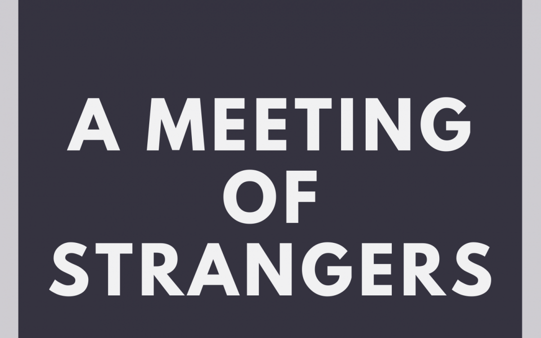 A Meeting of Strangers