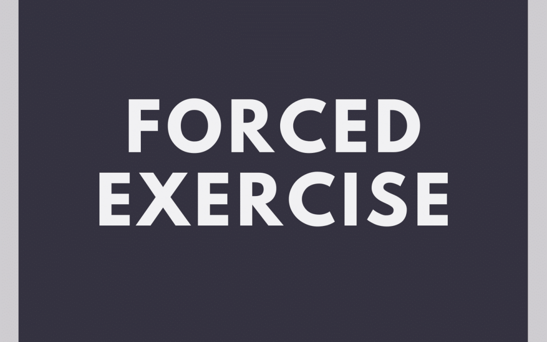 Forced Exercise